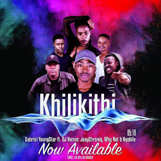 Gabriel YoungStar  Feat. DJ Vumar, JeayChroniq, Why Not & Nqobile – Khilikithi