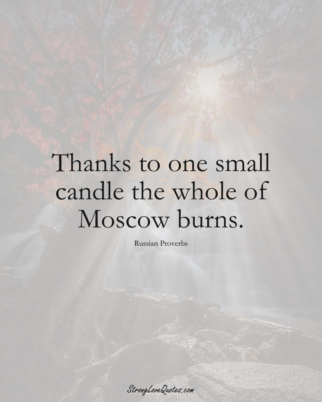 Thanks to one small candle the whole of Moscow burns. (Russian Sayings);  #AsianSayings