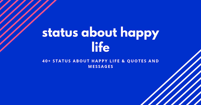40+ happy life status & Quotes and messages