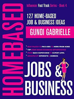 127 Home-Based Job & Business Ideas: Best Places to Find Jobs to Work from Home & Top Home-Based Business Opportunities by Gundi Gabrielle