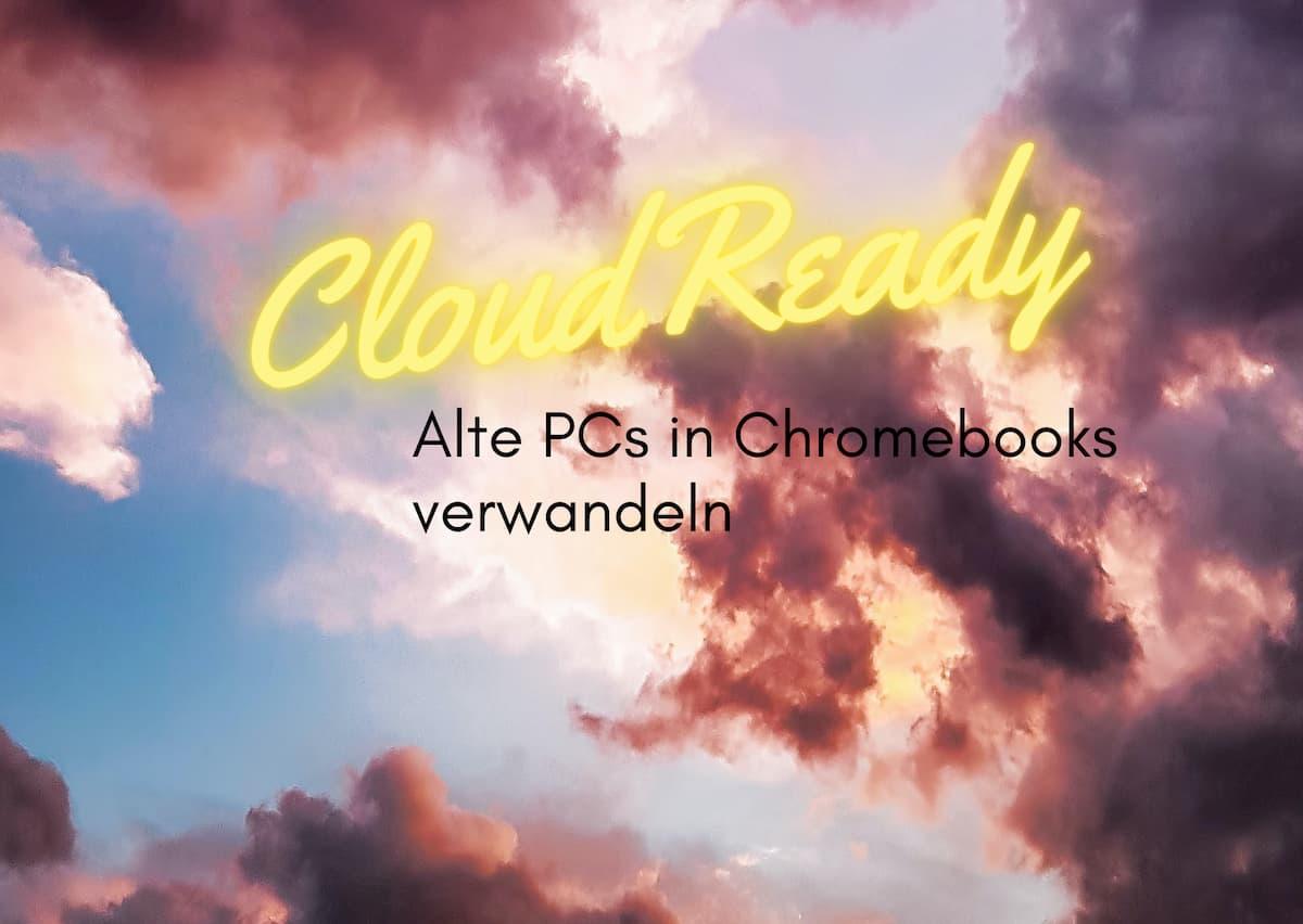 Google erwirbt CloudReady OS | Alte PCs in Chromebooks verwandeln, wird in Zukunft  wohl offiziell angeboten