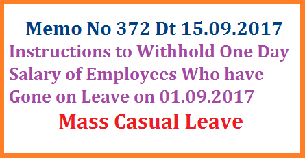 Mass Casual Leave to Abolish CPS- One Day Salary kept on Hold Memo No 372 Holding on 1st Sep'2017 One Day Salary of Mass Casual Leave in Telangana Orders issued | Telangana State Govt Department of Traesuries and Accounts issued Instructions to Treasuries to keep on hold One Day Salary of the Emloyees and Teachers those who have gone on Mass Casual Leave on 01.09.2017 protesting New Pension Scheme and demanding to Revoke old Pension Schem in Telangana