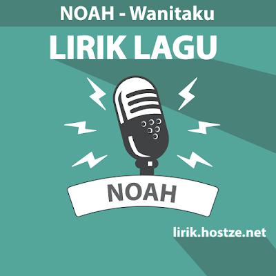 Lirik lagu Wanitaku - Noah - Lirik lagu Indonesia