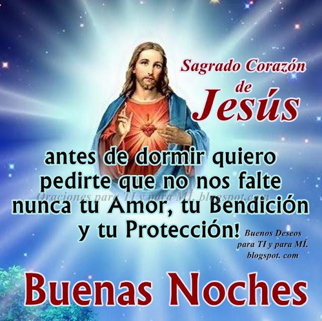 Sagrado Corazón de Jesús antes de dormir quiero pedirte que no nos falte nunca tu Amor,  tu Bendición y tu Protección!  BUENAS NOCHES!