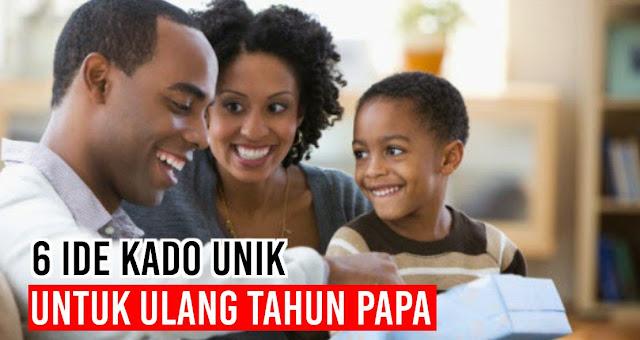 6 Ide Kado unik Untuk Ulang Tahun Papa
