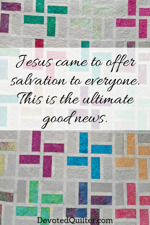 Jesus came to offer salvation to everyone | DevotedQuilter.com