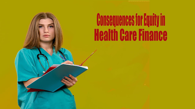 Consequences for Equity in Health Care Finance