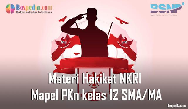 Materi Hakikat Negara Kesatuan Republik Indonesia Mapel PKn kelas 12 SMA/MA