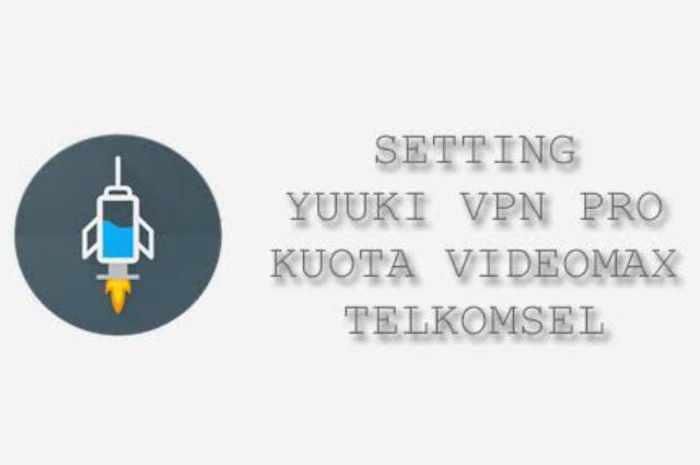 Cara Setting Yuuki VPN Pro Videomax Jadi  Kuota 24 Jam