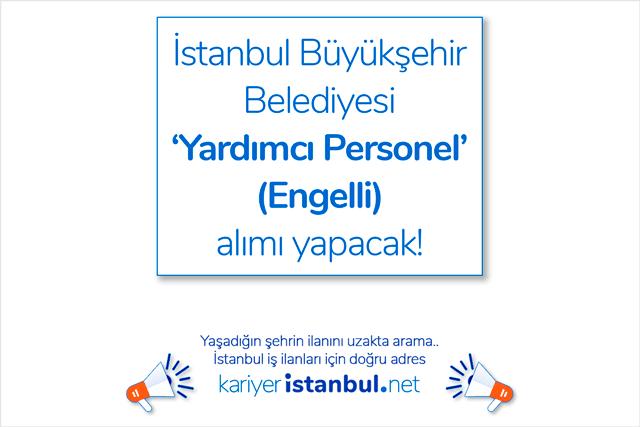 İstanbul Büyükşehir Belediyesi engelli yardımcı personel alımı yapacak. İBB iş ilanları kariyeristanbul.net'te!