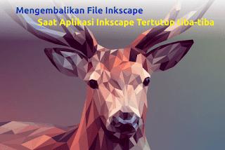 Cara Kembalikan File Inkscape Yang Hilang Saat Crash