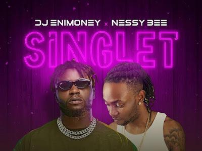 DOWNLOAD  MP3: Dj Enimoney X Nessy Bee - Singlet (Prod. By Yovi)