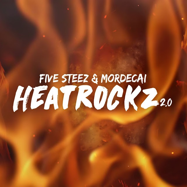 """Five Steez And Mordecai Release """"HeatRockz 2.0"""" On All Streaming Platforms"""