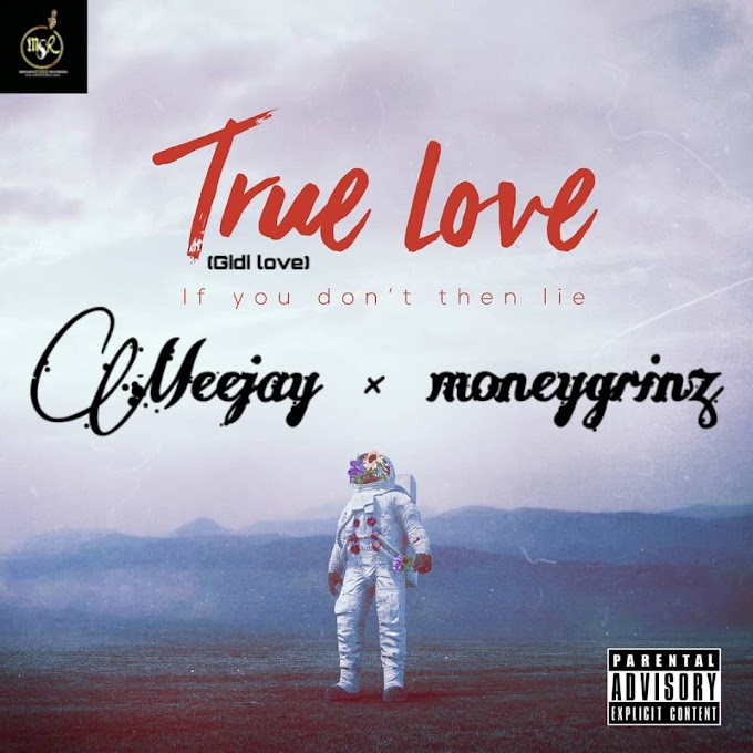Music: Meejay ft Moneygrinz - True Love