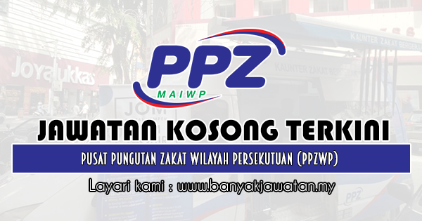 Jawatan Kosong 2019 di Pusat Pungutan Zakat Wilayah Persekutuan (PPZWP)