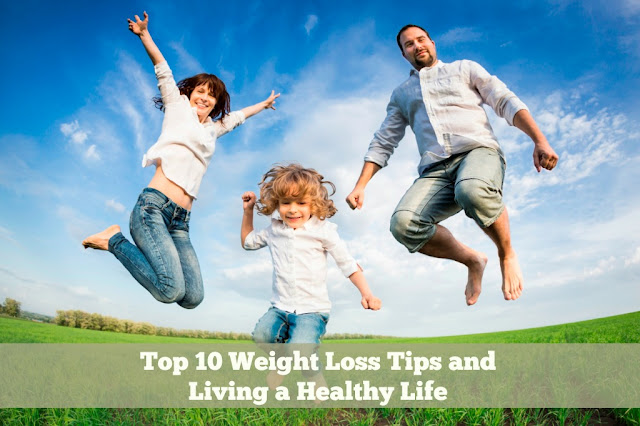 Top 10 Weight Loss Tips and Living a Healthy Life
