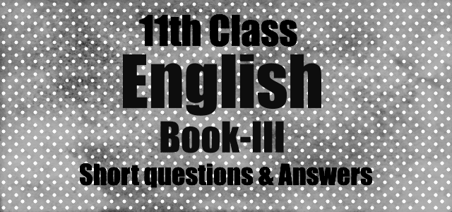 First Year English Book III Plays Notes (Questions & Answers)