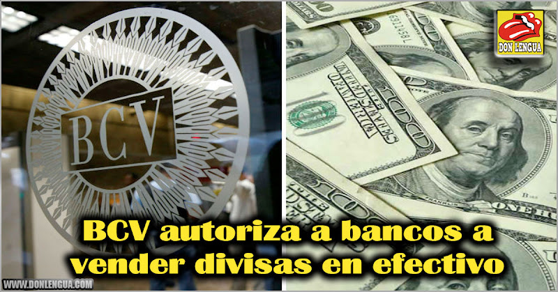 BCV autoriza a bancos a vender divisas en efectivo