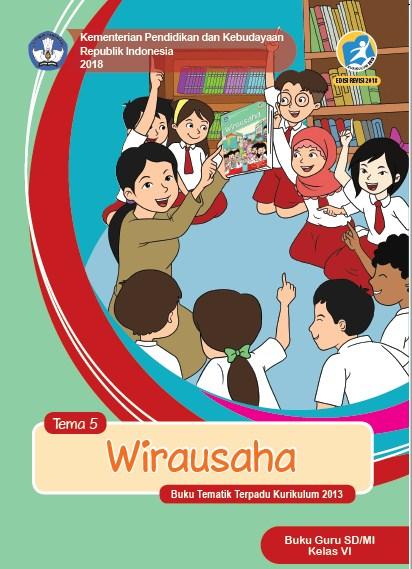 Buku Guru Kelas 6 SD/MI Kurikulum 2013 Revisi 2018 Semester 1 Tema 5 Wirausaha