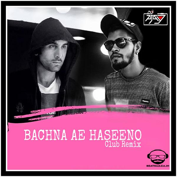 Bachna Ae Haseeno (Club Remix) - Dj Ajay