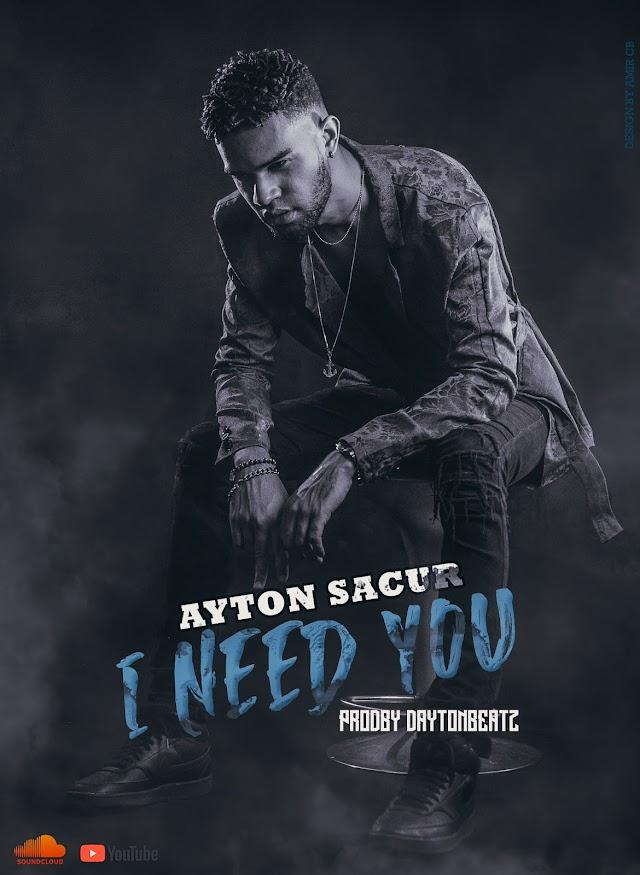 Ayton Sacur - I Need You (Prod. Dayton Beatz)