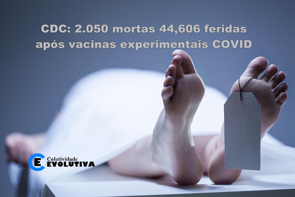 VACINA DA MORTE: Já morreram 2.050 pessoas após vacina Covid e poderá matar mais