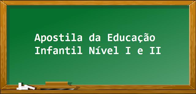 BAIXE EM PDF - Apostila da Educação Infantil Nível I e II