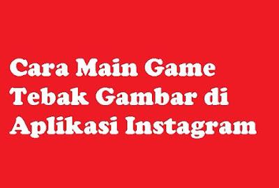Bagaimana cara main game tebak gambar di aplikasi Instagram Cara Main GameTebak Gambar di Aplikasi Instagram
