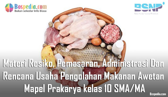 Materi Resiko, Pemasaran, Administrasi Dan Rencana Usaha Pengolahan Makanan Awetan Mapel Prakarya kelas 10 SMA/MA