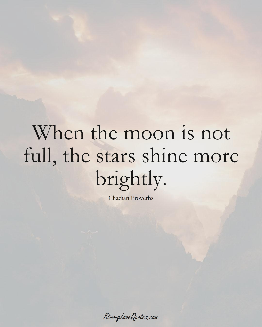 When the moon is not full, the stars shine more brightly. (Chadian Sayings);  #AfricanSayings
