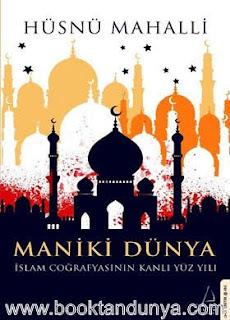Hüsnü Mahalli - Maniki Dünya - İslam Coğrafyasının Kanlı Yüz Yılı