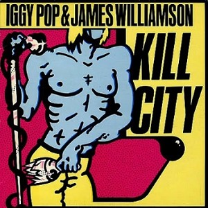 "IGGY POP & JAMES WILLIAMSON : ""Kill City"" 1977"