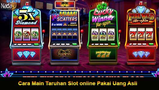 Cara Main Taruhan Slot online Pakai Uang Asli