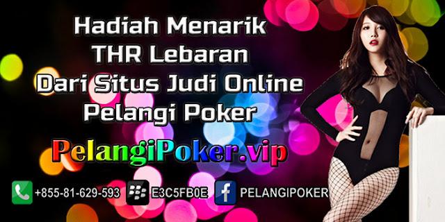 Hadiah-Menarik-THR-Lebaran-Dari-Situs-Judi-Online-Pelangi-Poker