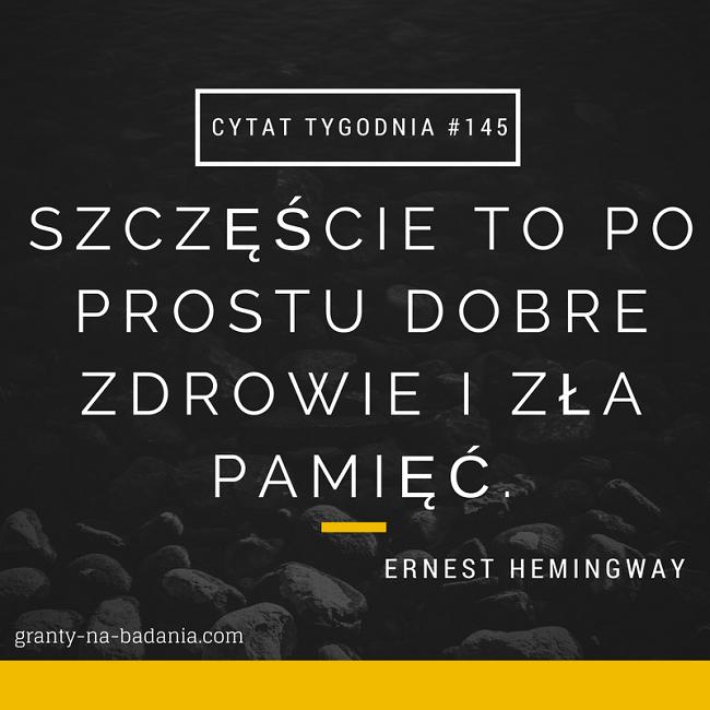 Szczęście to po prostu dobre zdrowie i zła pamięć. - Ernest Hemingway