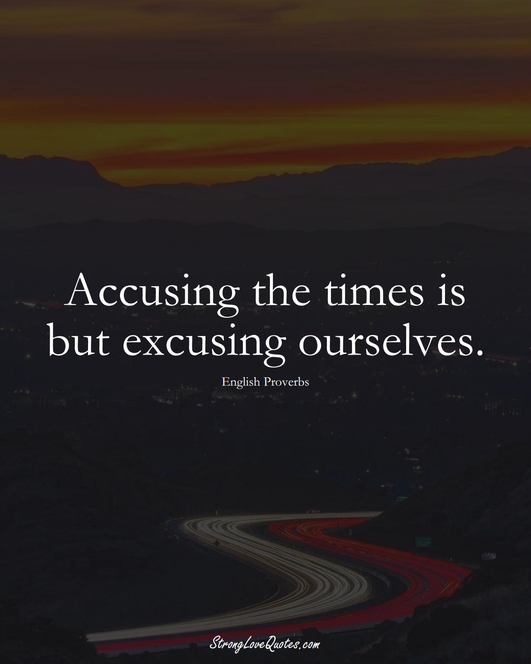 Accusing the times is but excusing ourselves. (English Sayings);  #EuropeanSayings