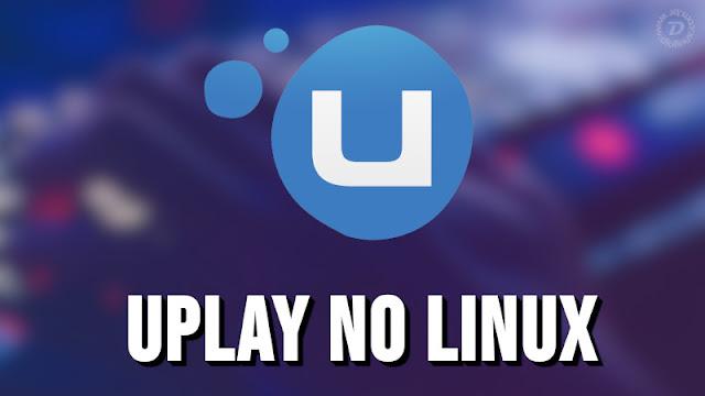 Veja como instalar a Uplay no Linux de forma fácil
