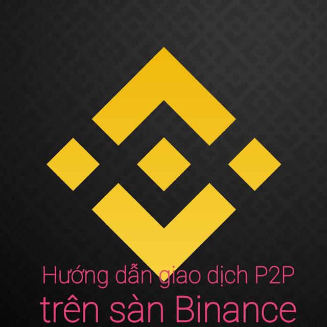 Hướng dẫn giao dịch P2P trên sàn Binance