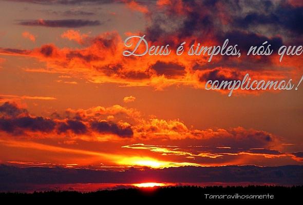 Deus é simples, nós que complicamos - Tamaravilhosamente
