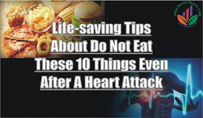 Do not eat these 10 things even after a heart attack