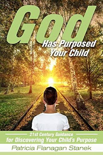 God Has Purposed Your Child : 21st Century Guidance For Discovering Your Child's Purpose by Patricia Stanek