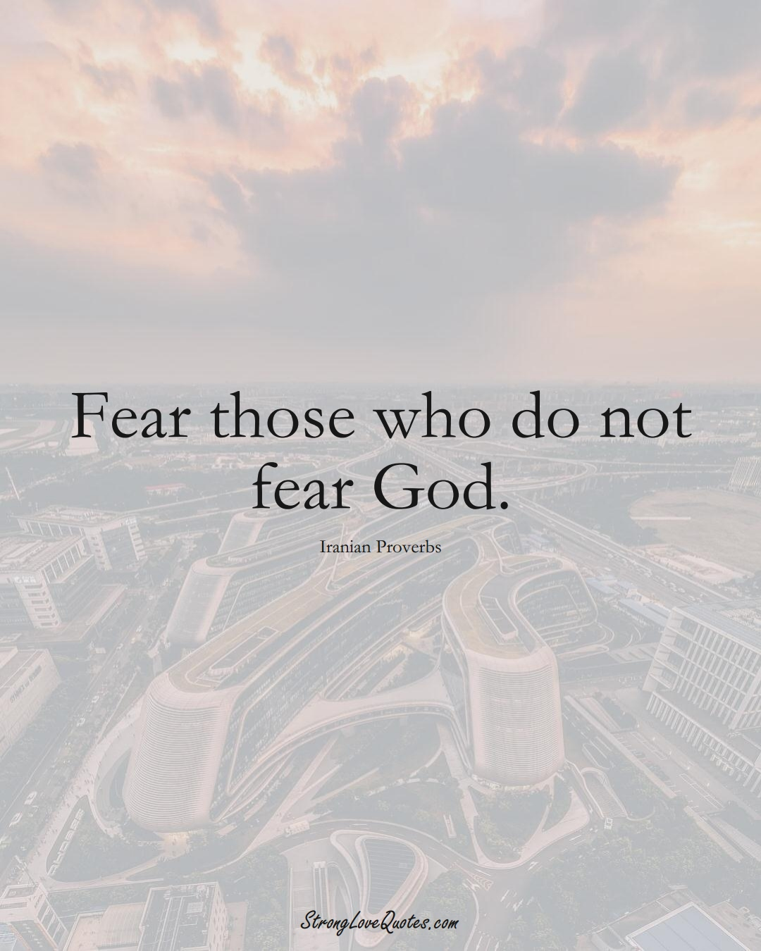 Fear those who do not fear God. (Iranian Sayings);  #MiddleEasternSayings