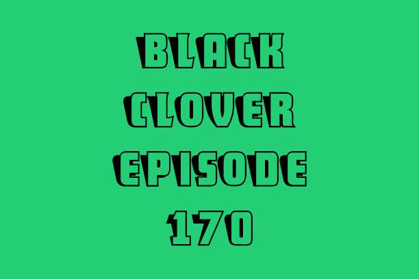 Black Clover Episode 170