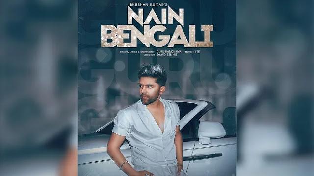 Guru Randhawa : Nain Bengali - Mp3 Song Download - 320kbps - Lyrics in Hindi, English