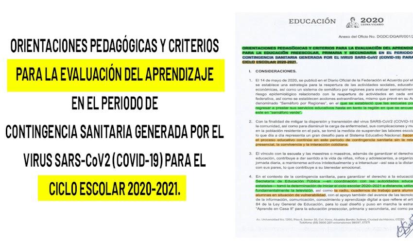 ORIENTACIONES PEDAGÓGICAS Y CRITERIOS PARA LA EVALUACIÓN DEL APRENDIZAJE PARA LA EDUCACIÓN PREESCOLAR, PRIMARIA Y SECUNDARIA EN EL PERIODO DE CONTINGENCIA SANITARIA GENERADA POR EL VIRUS SARS-CoV2 (COVID-19) PARA EL CICLO ESCOLAR 2020-2021.