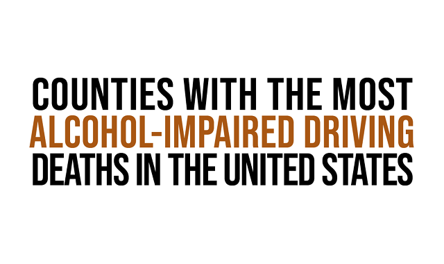 Counties With the Most Alcohol-Impaired Driving Deaths in the United States