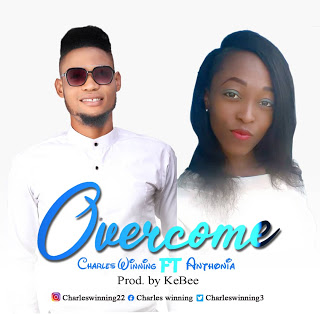 [Download Music] OVERCOME  - Charles Winning ft Anthonia