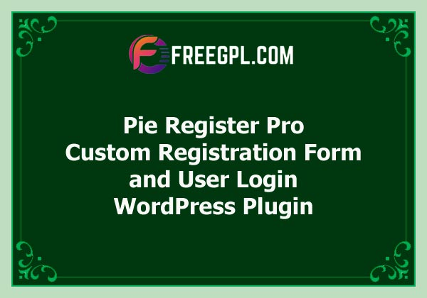 Pie Register Pro - Custom Registration Form and User Login WordPress Plugin + Addons Free Download