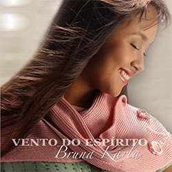 Baixar CD Gospel Vento do Espírito - Bruna Karla Mp3