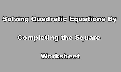 Solving Quadratic Equations By Completing the Square Worksheet.